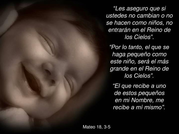 """""""Les aseguro que si ustedes no cambian o no se hacen como niños, no entrarán en el Reino de los Cielos""""."""