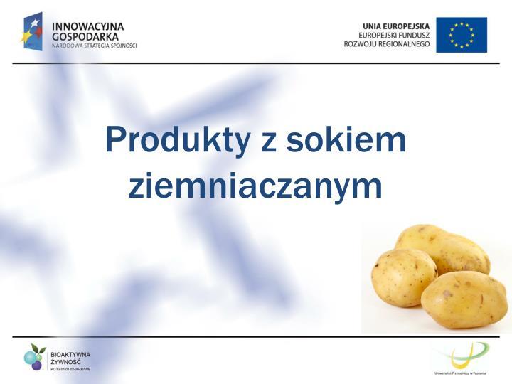 Produkty z sokiem ziemniaczanym