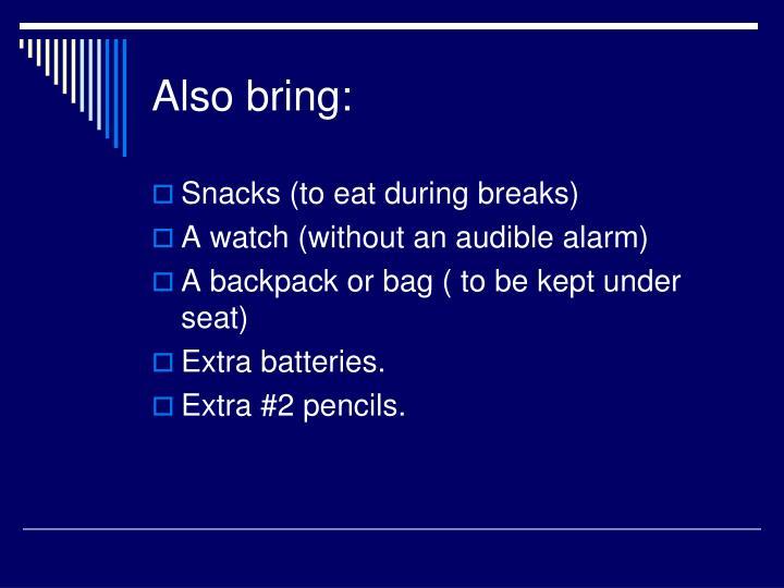 Also bring: