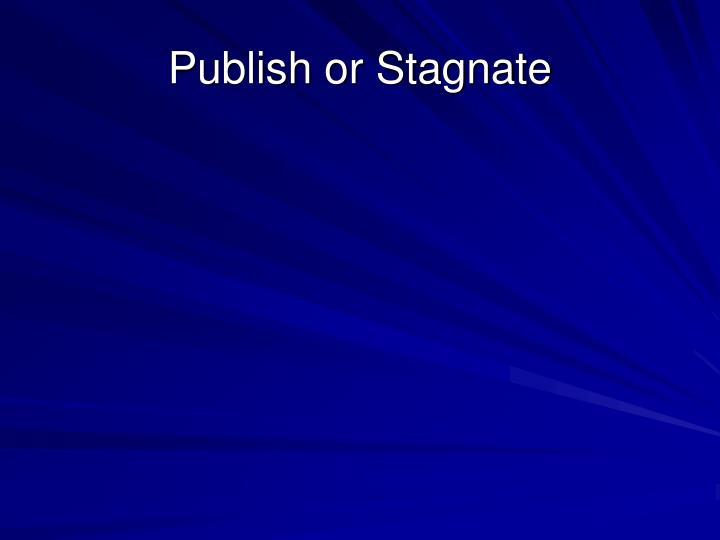 Publish or Stagnate