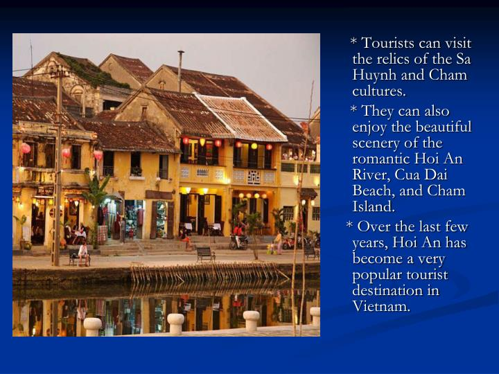 * Tourists can visit the relics of the Sa Huynh and Cham cultures.