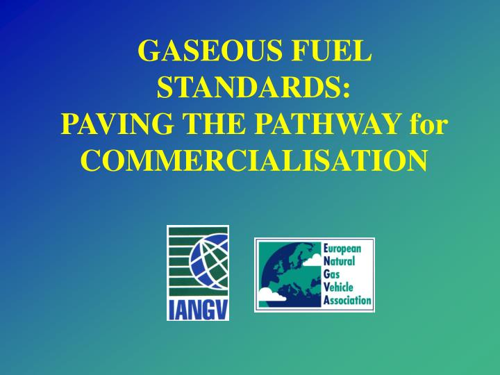 GASEOUS FUEL STANDARDS: