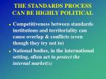 the standards process can be highly political