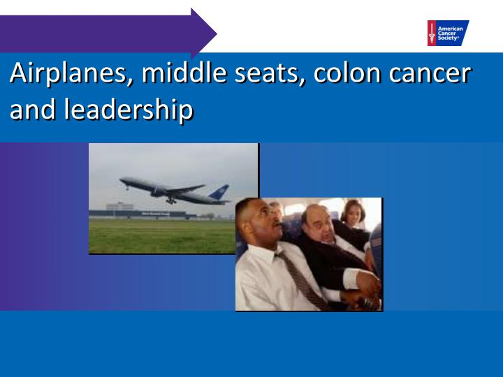 Airplanes, middle seats, colon cancer and leadership