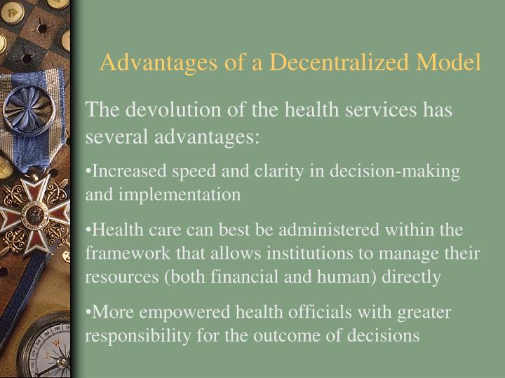 Advantages of a Decentralized Model