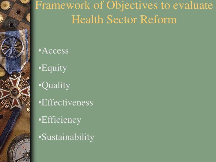 Framework of Objectives to evaluate Health Sector Reform