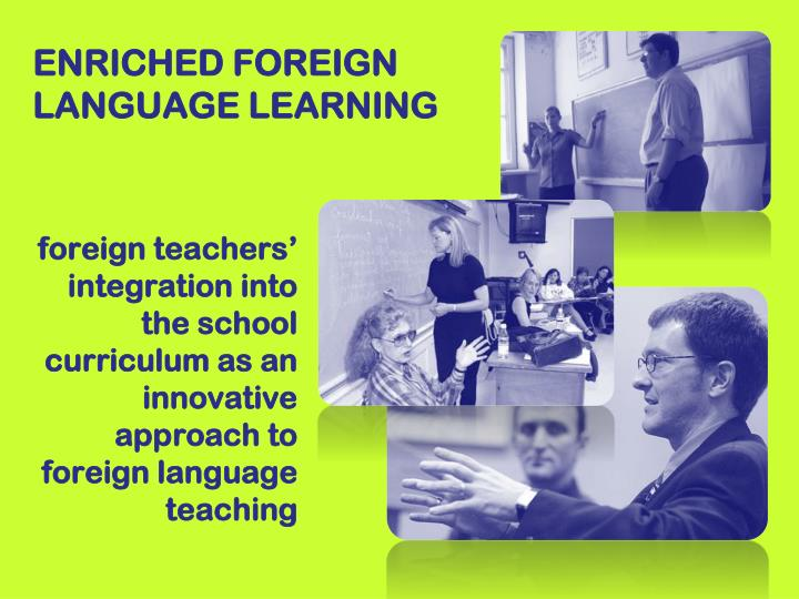 ENRICHED FOREIGN LANGUAGE LEARNING
