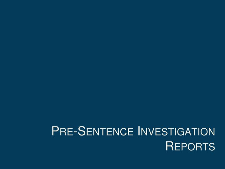 Pre-Sentence Investigation Reports