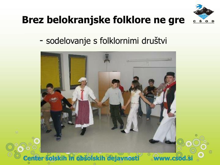 Brez belokranjske folklore ne gre