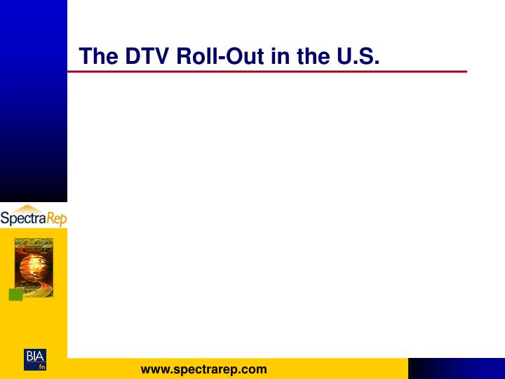 The DTV Roll-Out in the U.S.