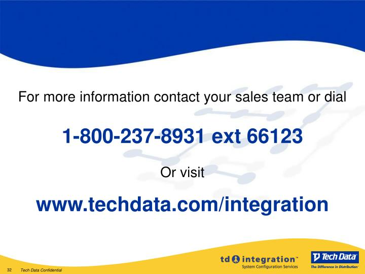 For more information contact your sales team or dial