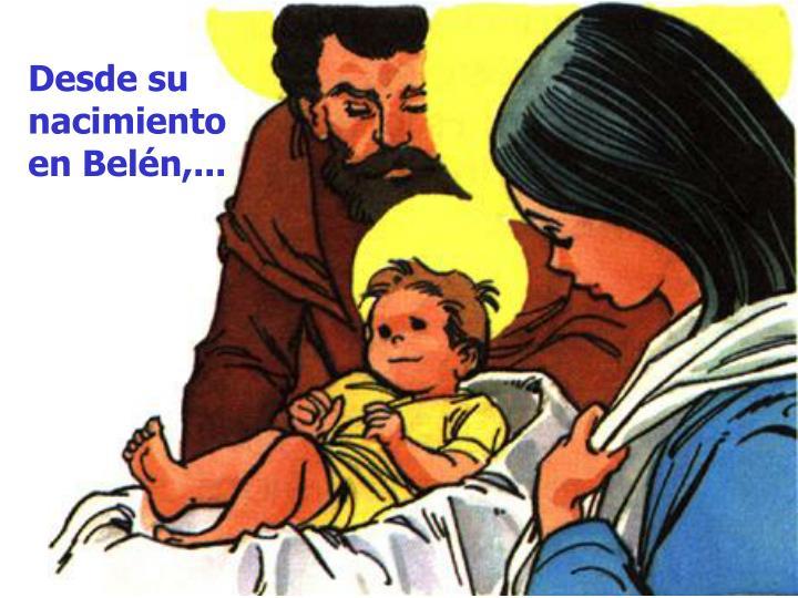Desde su nacimiento en Belén,...