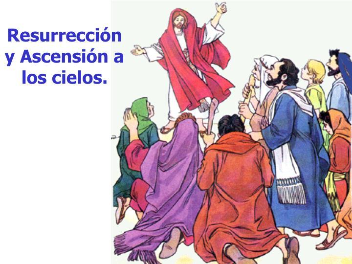 Resurrección y Ascensión a los cielos.