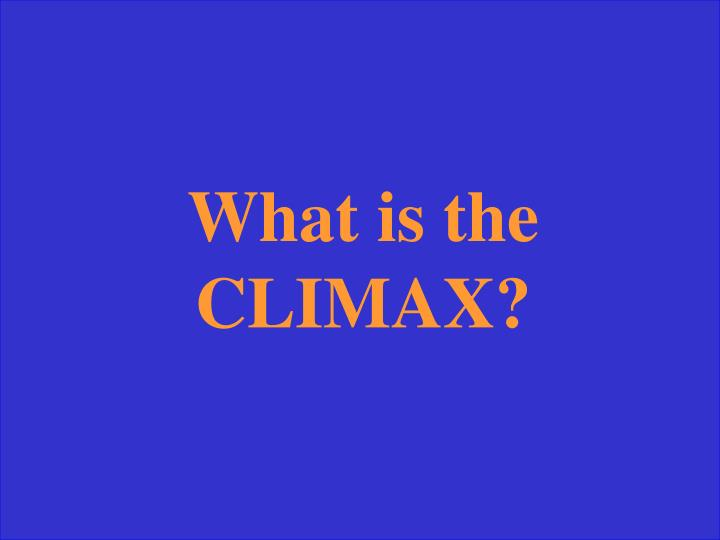 What is the CLIMAX?