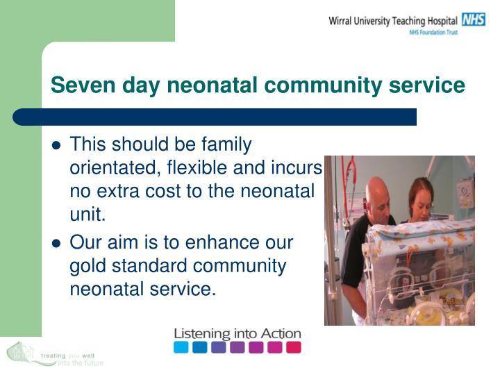 Seven day neonatal community service