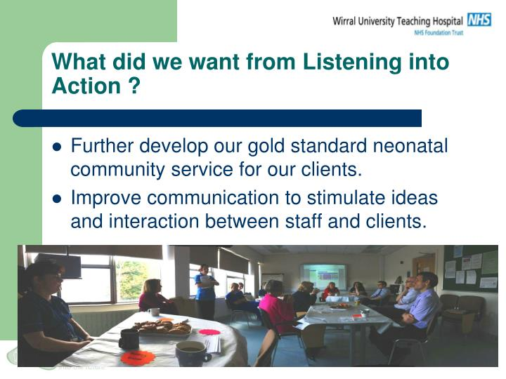 What did we want from Listening into Action ?