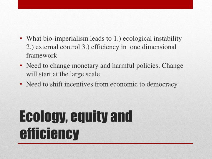 What bio-imperialism leads to 1.) ecological instability 2.) external control 3.) efficiency in  one dimensional framework