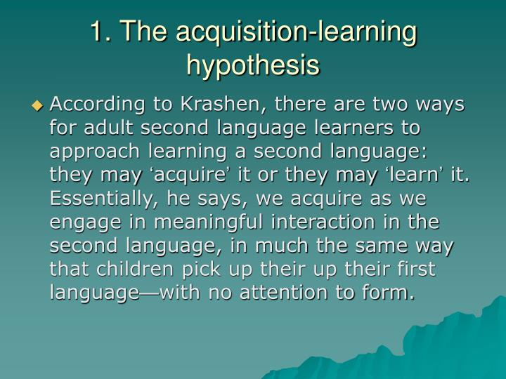 1. The acquisition-learning hypothesis