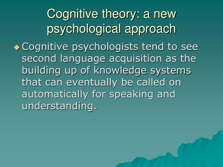 Cognitive theory: a new psychological approach