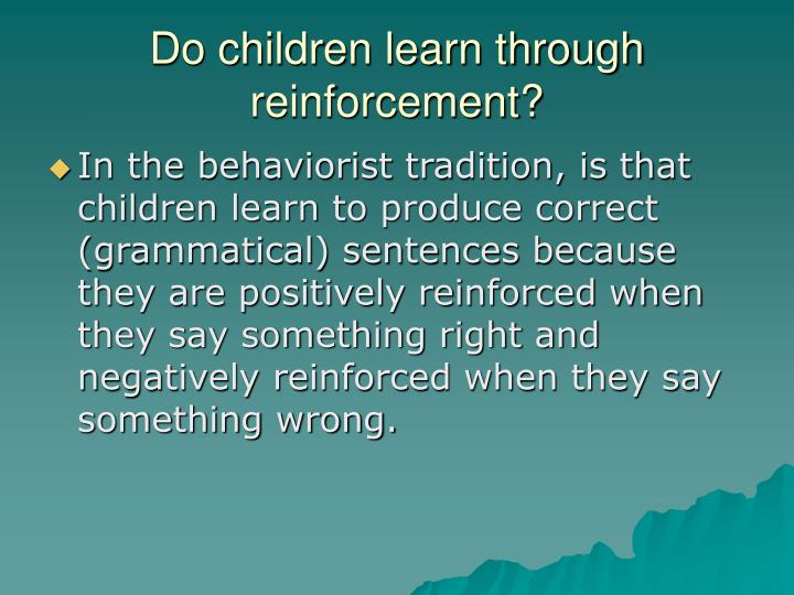 Do children learn through reinforcement?