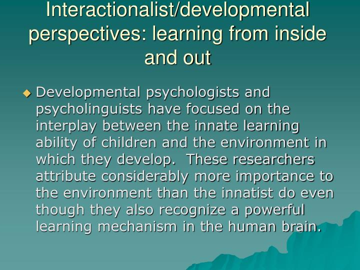Interactionalist/developmental perspectives: learning from inside and out