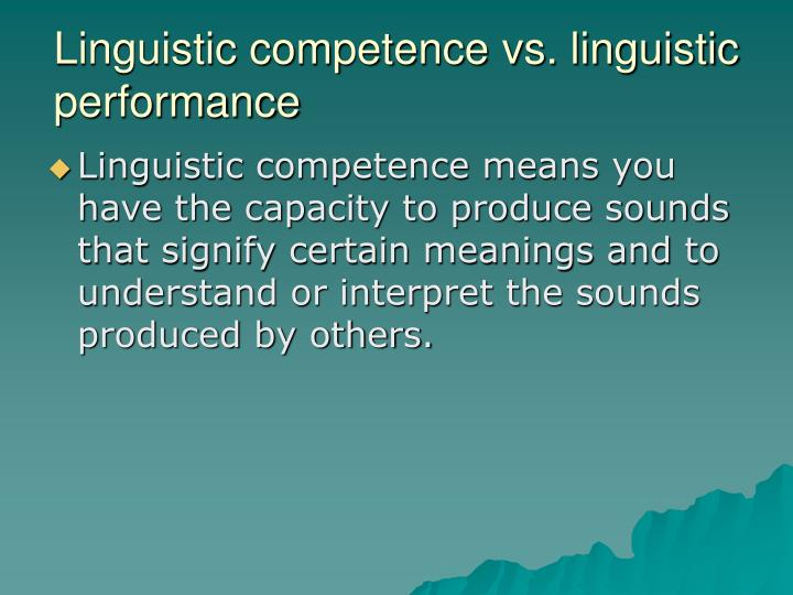 Linguistic competence vs. linguistic performance