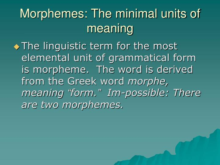 Morphemes: The minimal units of meaning