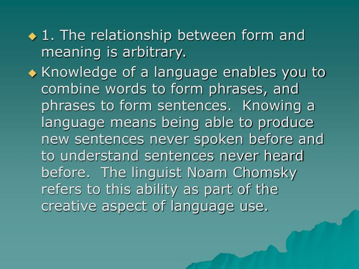1. The relationship between form and meaning is arbitrary.