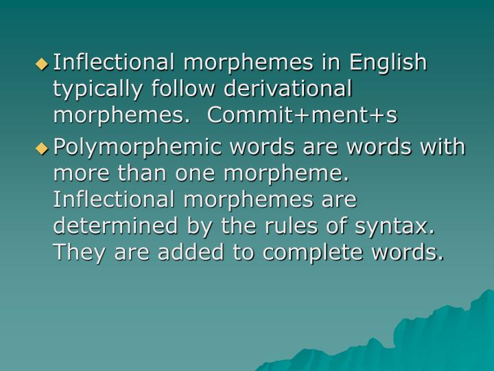 Inflectional morphemes in English typically follow derivational morphemes.  Commit+ment+s