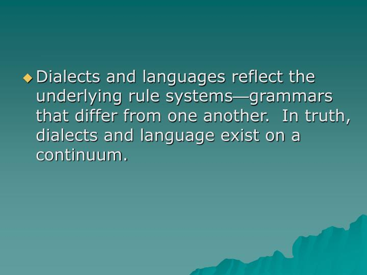 Dialects and languages reflect the underlying rule systems