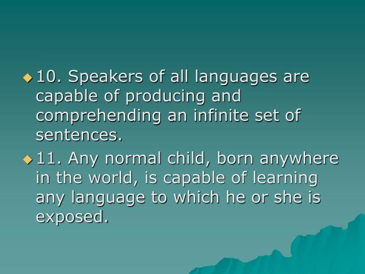 10. Speakers of all languages are capable of producing and comprehending an infinite set of sentences.