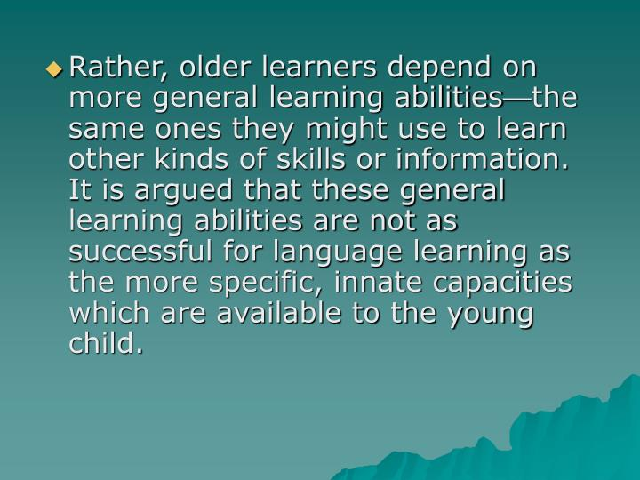 Rather, older learners depend on more general learning abilities