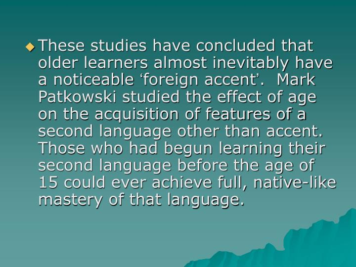These studies have concluded that older learners almost inevitably have a noticeable