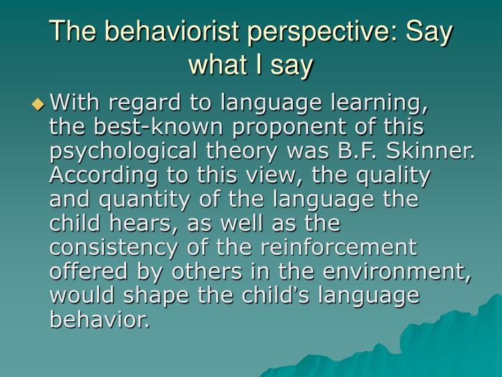 The behaviorist perspective: Say what I say