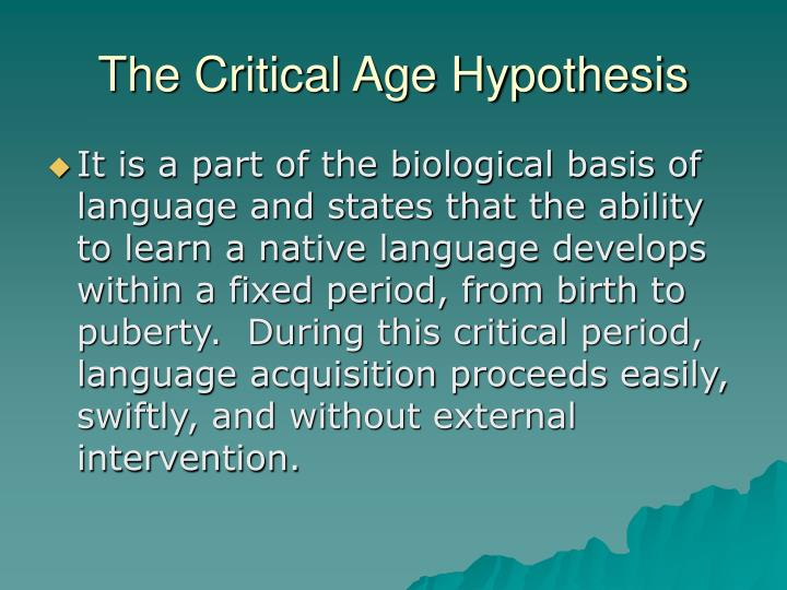 The Critical Age Hypothesis