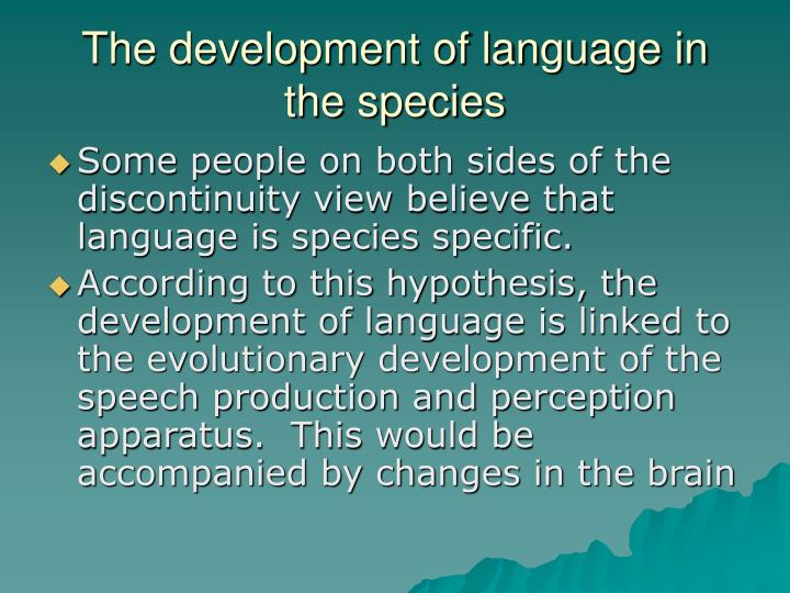 The development of language in the species