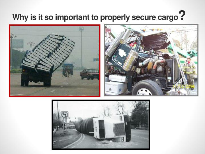 Why is it so important to properly secure cargo