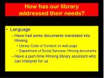 how has our library addressed their needs