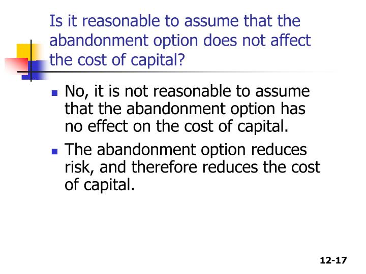Is it reasonable to assume that the abandonment option does not affect the cost of capital?
