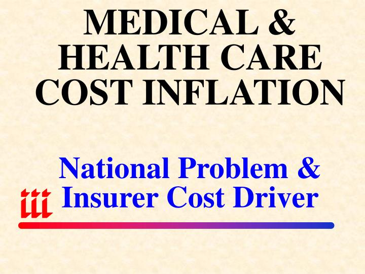 MEDICAL & HEALTH CARE COST INFLATION