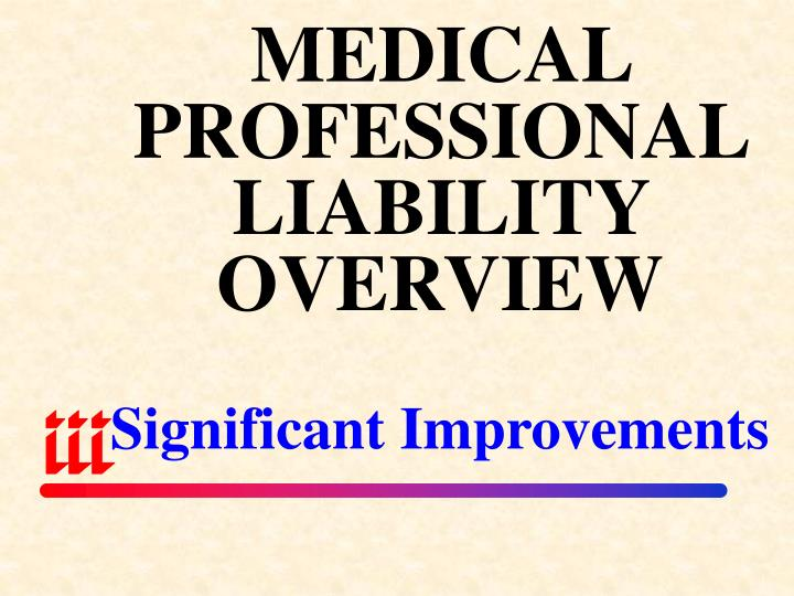 MEDICAL PROFESSIONAL LIABILITY OVERVIEW