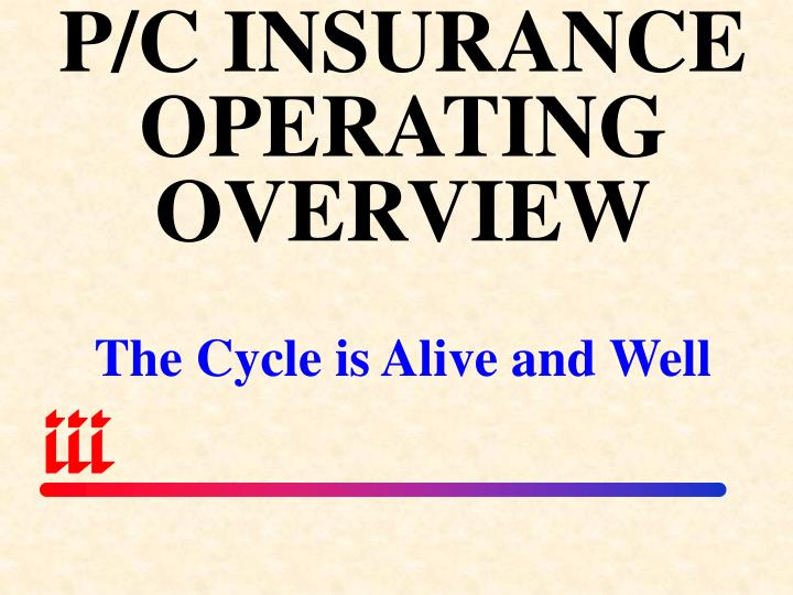 P/C INSURANCE OPERATING OVERVIEW