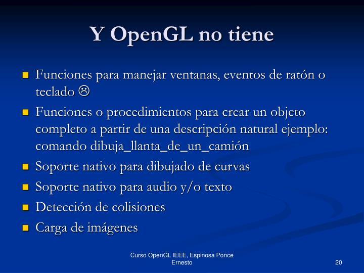 Y OpenGL no tiene