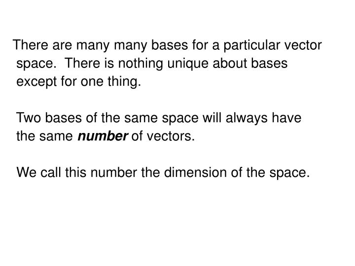 There are many many bases for a particular vector