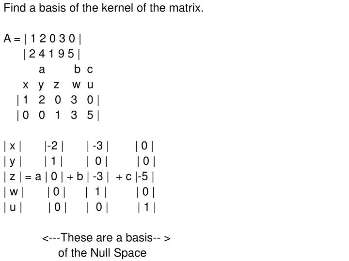 Find a basis of the kernel of the matrix.