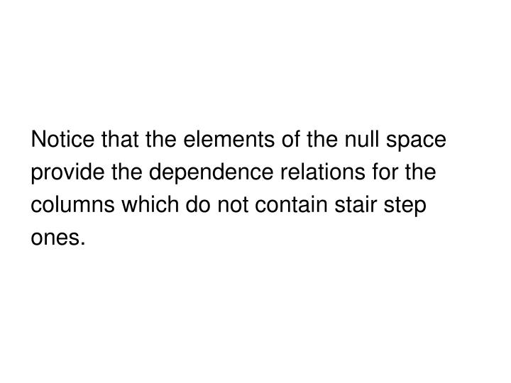 Notice that the elements of the null space