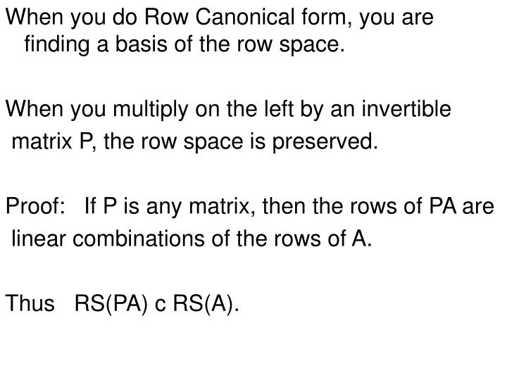 When you do Row Canonical form, you are finding a basis of the row space.