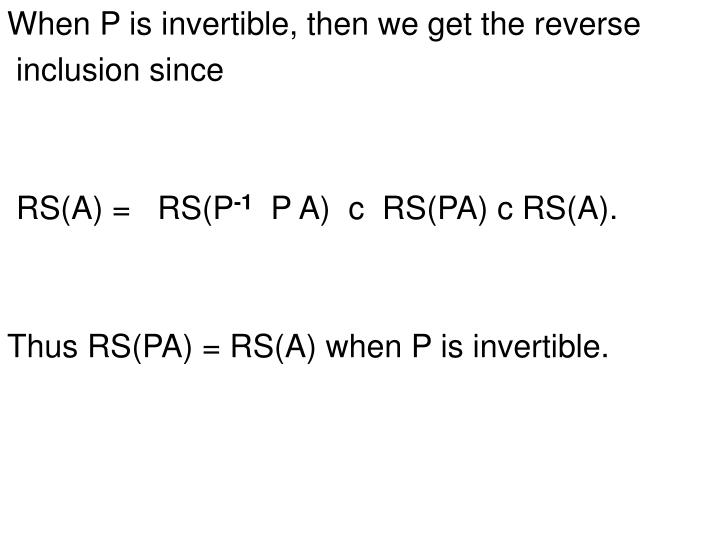When P is invertible, then we get the reverse