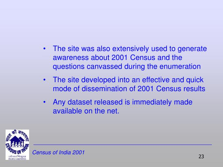 The site was also extensively used to generate awareness about 2001 Census and the questions canvassed during the enumeration
