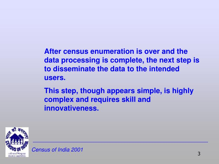 After census enumeration is over and the data processing is complete, the next step is to disseminat...